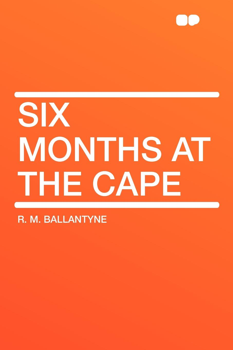 R. M. Ballantyne Six Months at the Cape joanna slater the last six months