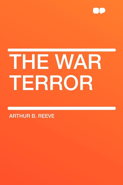 Arthur B. Reeve The War Terror operation terror