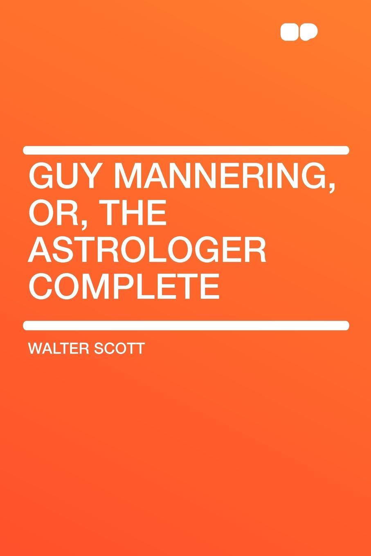 Walter Scott Guy Mannering, Or, the Astrologer Complete scott w guy mannering гай мэннеринг на английском языке