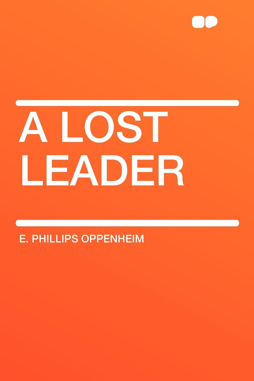 E. Phillips Oppenheim A Lost Leader karin e juhl lost page 10