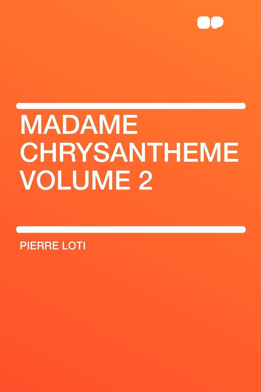 Pierre Loti Madame Chrysantheme Volume 2
