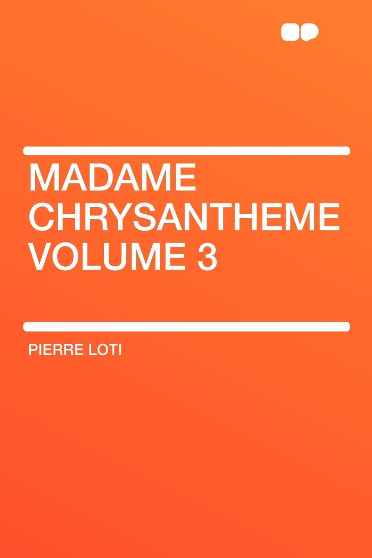Pierre Loti Madame Chrysantheme Volume 3