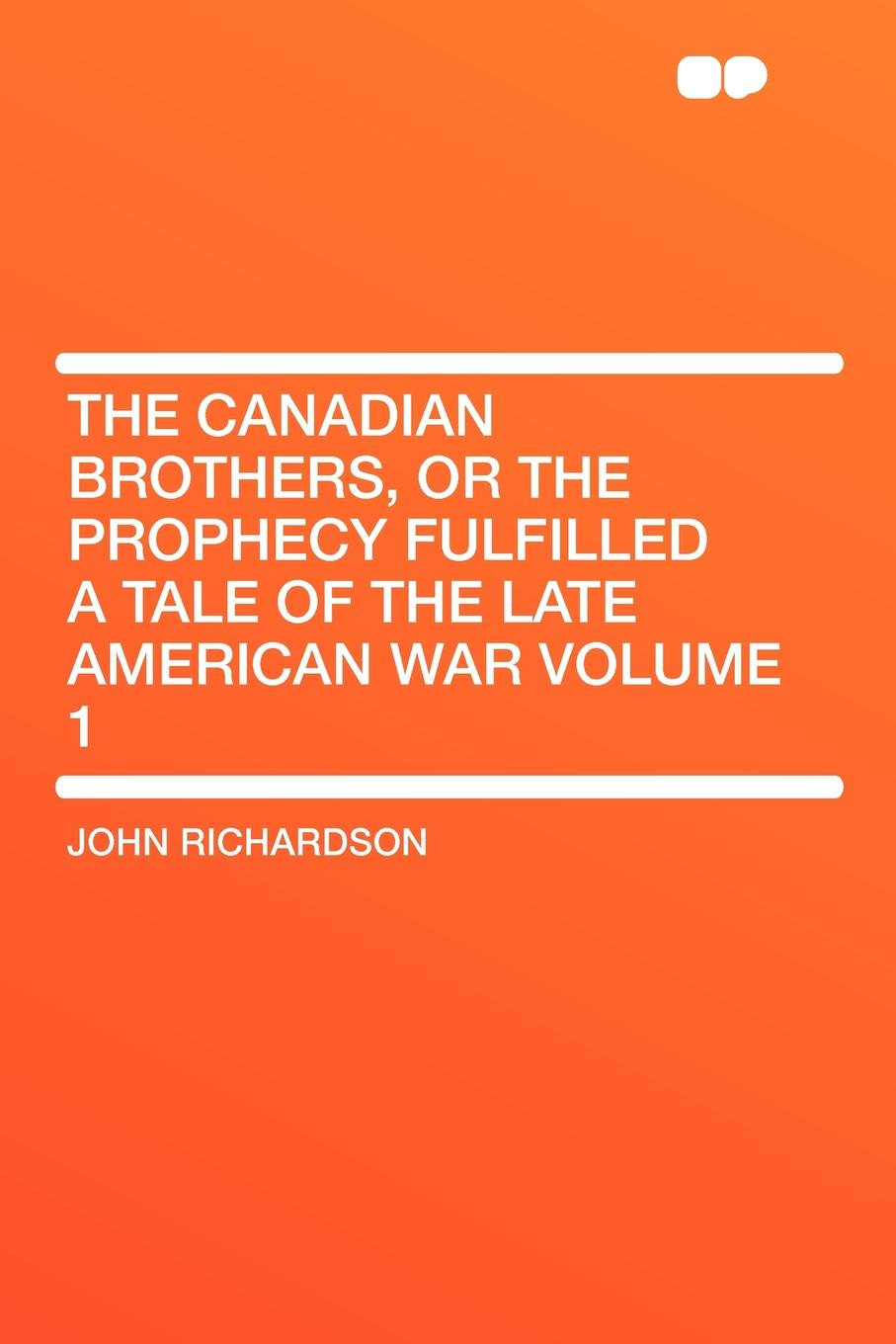 John Richardson The Canadian Brothers, or the Prophecy Fulfilled a Tale of the Late American War Volume 1 цены онлайн