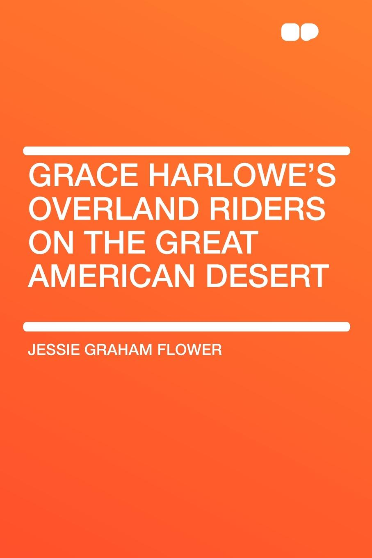 лучшая цена Jessie Graham Flower Grace Harlowe's Overland Riders on the Great American Desert