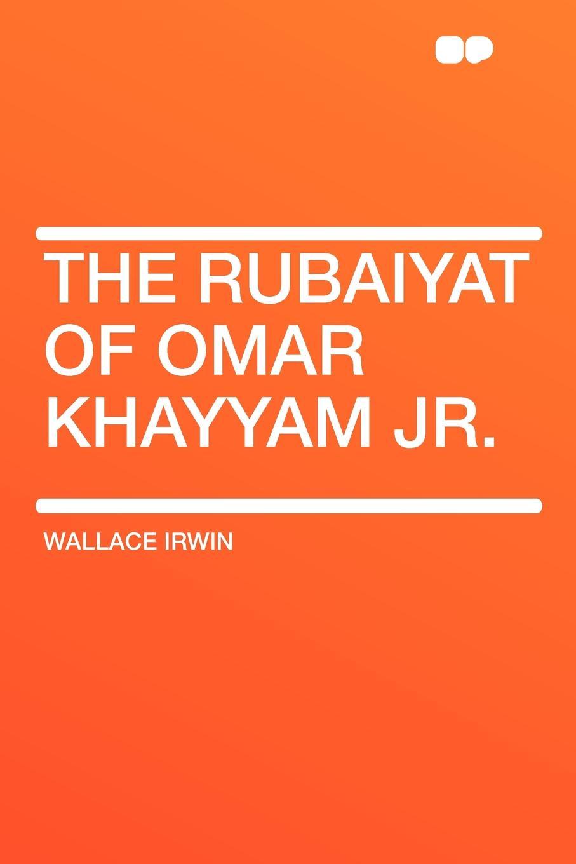 Wallace Irwin The Rubaiyat of Omar Khayyam Jr.