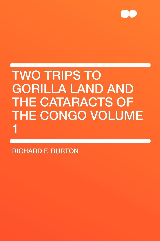 цены на Richard F. Burton Two Trips to Gorilla Land and the Cataracts of the Congo Volume 1  в интернет-магазинах