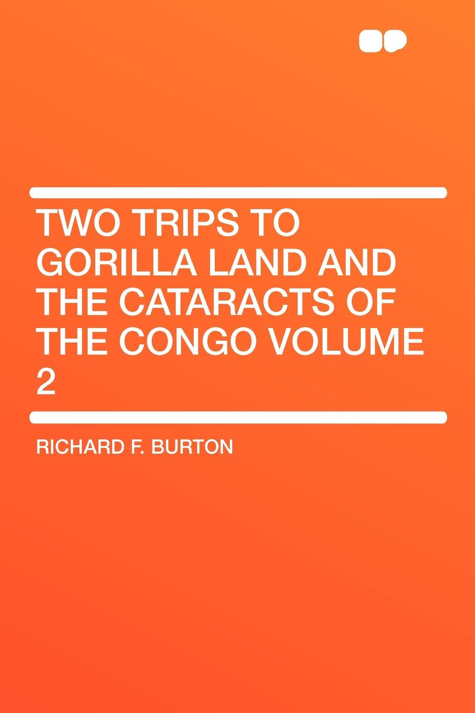 цены на Richard F. Burton Two Trips to Gorilla Land and the Cataracts of the Congo Volume 2  в интернет-магазинах