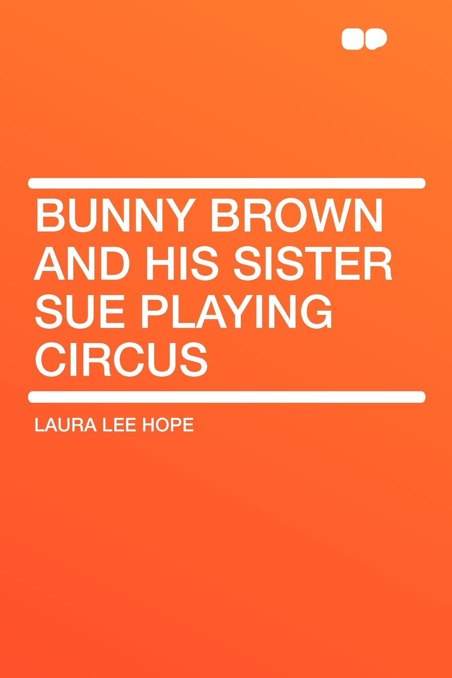 Laura Lee Hope Bunny Brown and His Sister Sue Playing Circus laura elliot the lost sister