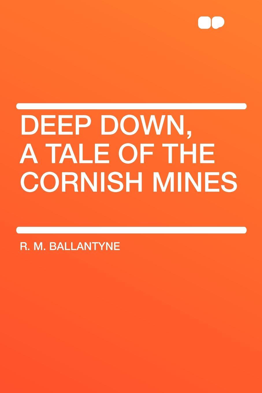 R. M. Ballantyne Deep Down, a Tale of the Cornish Mines