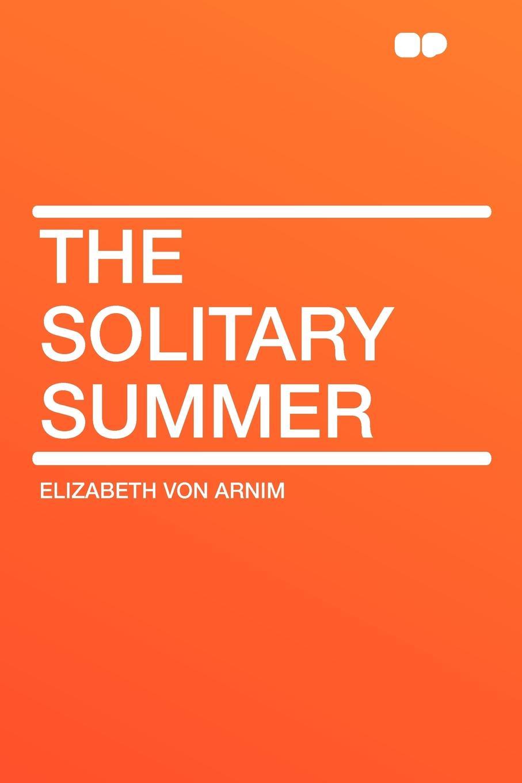 Elizabeth von Arnim The Solitary Summer elizabeth von arnim the princess priscilla s fortnight