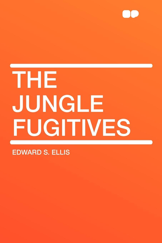 Edward S. Ellis The Jungle Fugitives