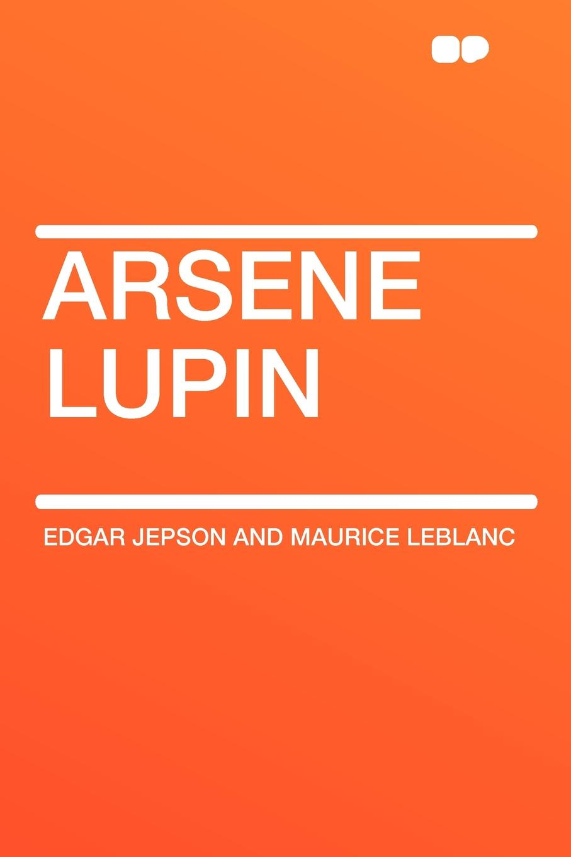 Edgar Jepson And Maurice Leblanc Arsene Lupin