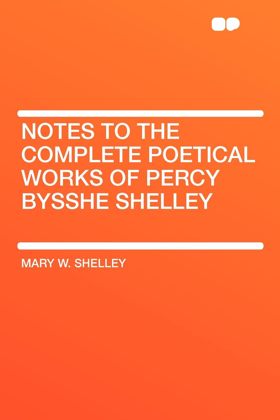 Mary W. Shelley Notes to the Complete Poetical Works of Percy Bysshe Shelley shelley mary lodore
