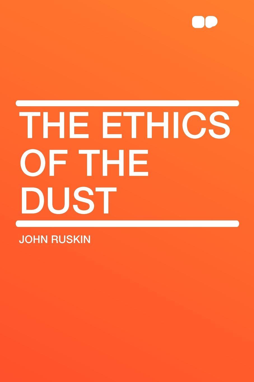 John Ruskin The Ethics of the Dust ruskin john the pleasures of england