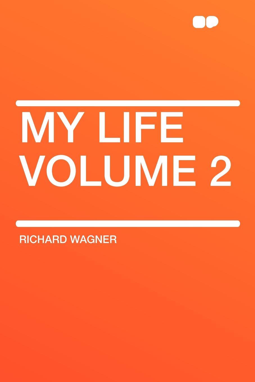 Фото - Richard Wagner My Life Volume 2 richard leach revising my remarks