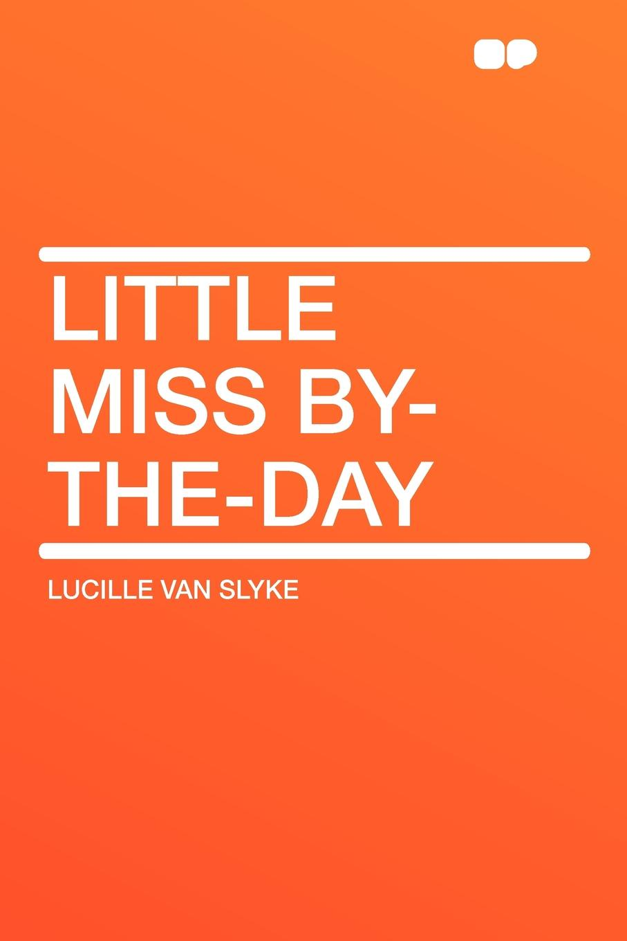 Lucille Van Slyke Little Miss By-The-Day the hermitage day by day