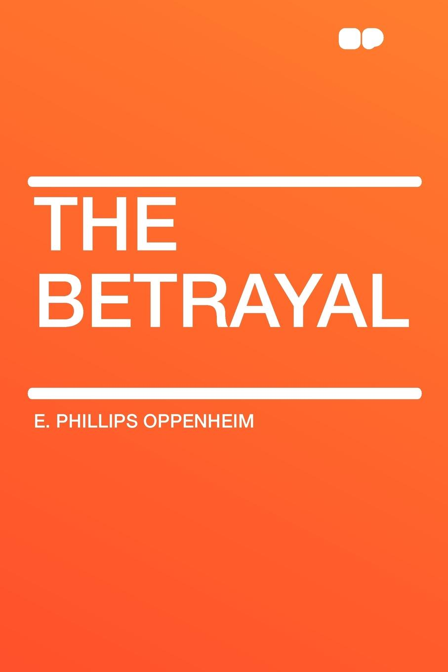 E. Phillips Oppenheim The Betrayal michelle reid the ultimate betrayal