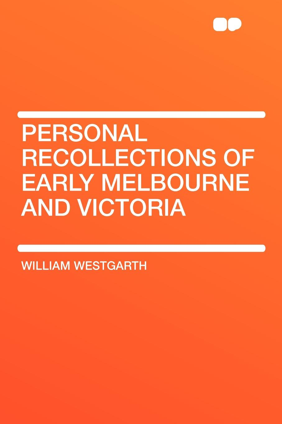 William Westgarth Personal Recollections of Early Melbourne and Victoria train melbourne