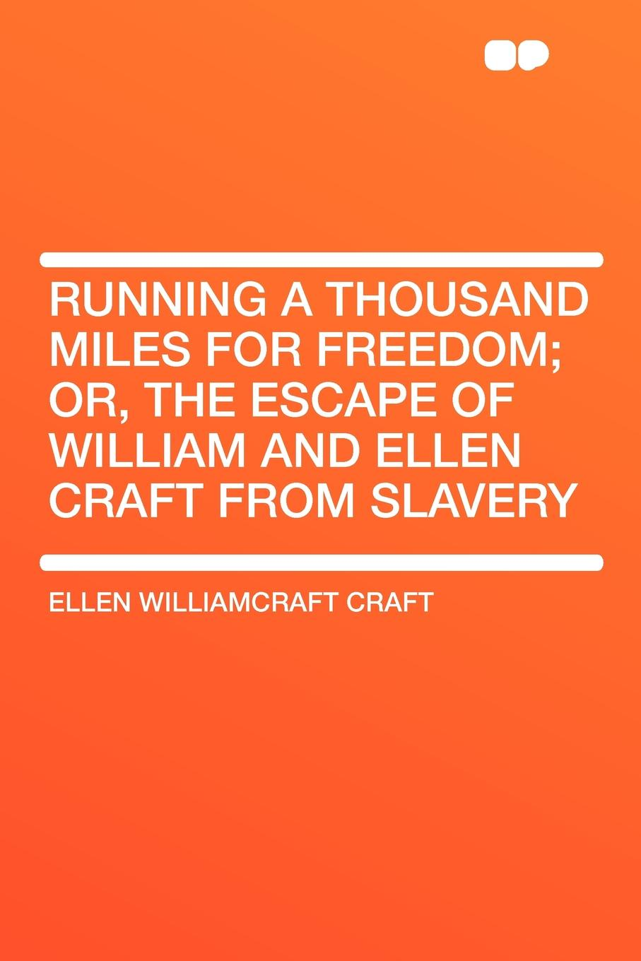 Ellen WilliamCraft Craft Running a Thousand Miles for Freedom; or, the escape of William and Ellen Craft from slavery arthur h macowen a thousand miles with the queer quartette