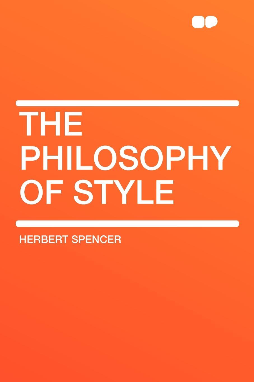 Herbert Spencer The Philosophy of Style spencer herbert the data of ethics