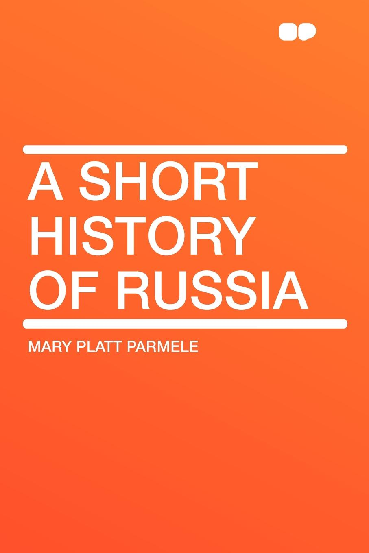 Mary Platt Parmele A Short History of Russia russia crimea history