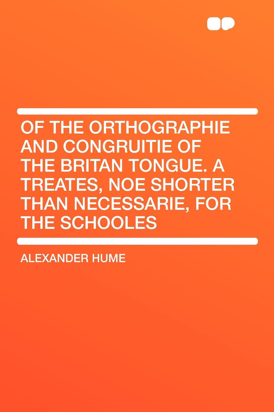 Alexander Hume Of the Orthographie and Congruitie of the Britan Tongue. A Treates, noe shorter than necessarie, for the Schooles цена в Москве и Питере