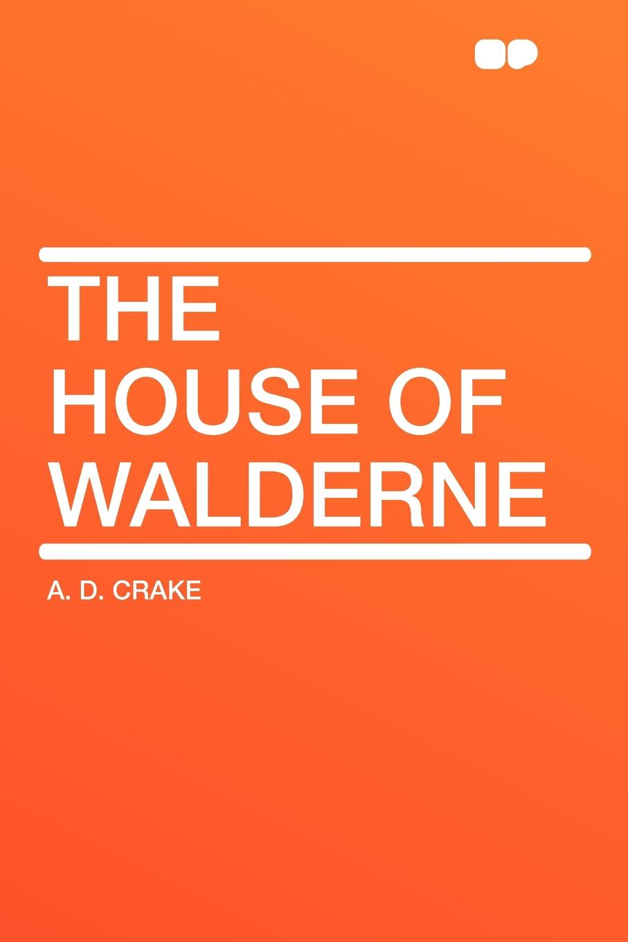 A. D. Crake The House of Walderne oryx and crake