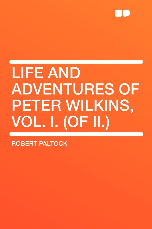 Robert Paltock Life And Adventures Of Peter Wilkins, Vol. I. (of II.) george gissing isabel clarendon vol i of ii
