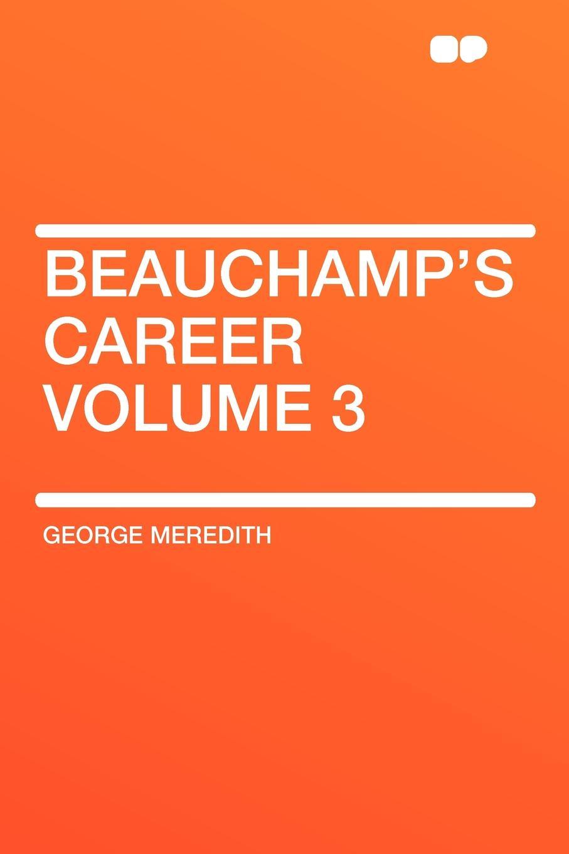 George Meredith Beauchamp's Career Volume 3 george meredith beauchamp s career volume 2