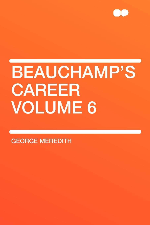 George Meredith Beauchamp's Career Volume 6 george meredith beauchamp s career volume 2