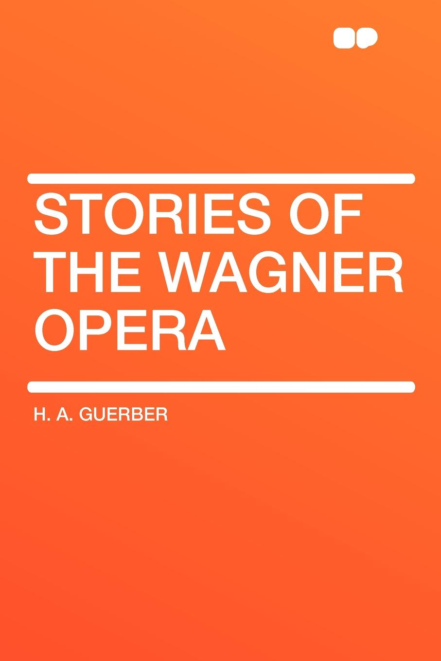 H. A. Guerber Stories of the Wagner Opera