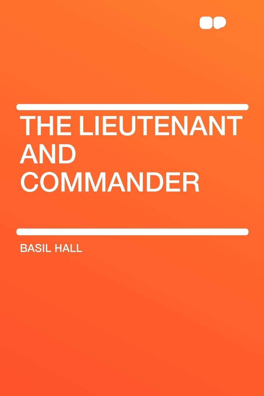 Basil Hall The Lieutenant and Commander книга wing commander цена свободы