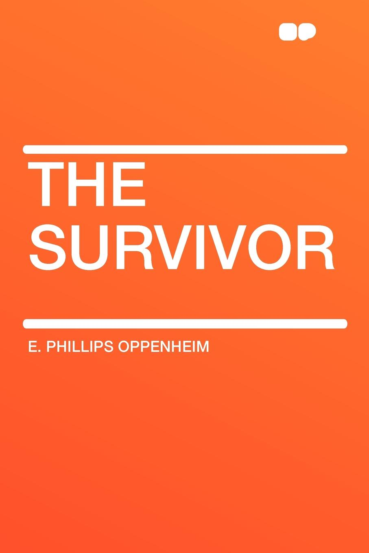 E. Phillips Oppenheim The Survivor e phillips oppenheim the betrayal