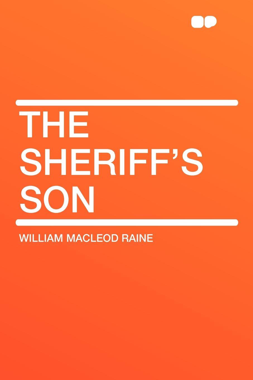 William MacLeod Raine The Sheriff's Son the son