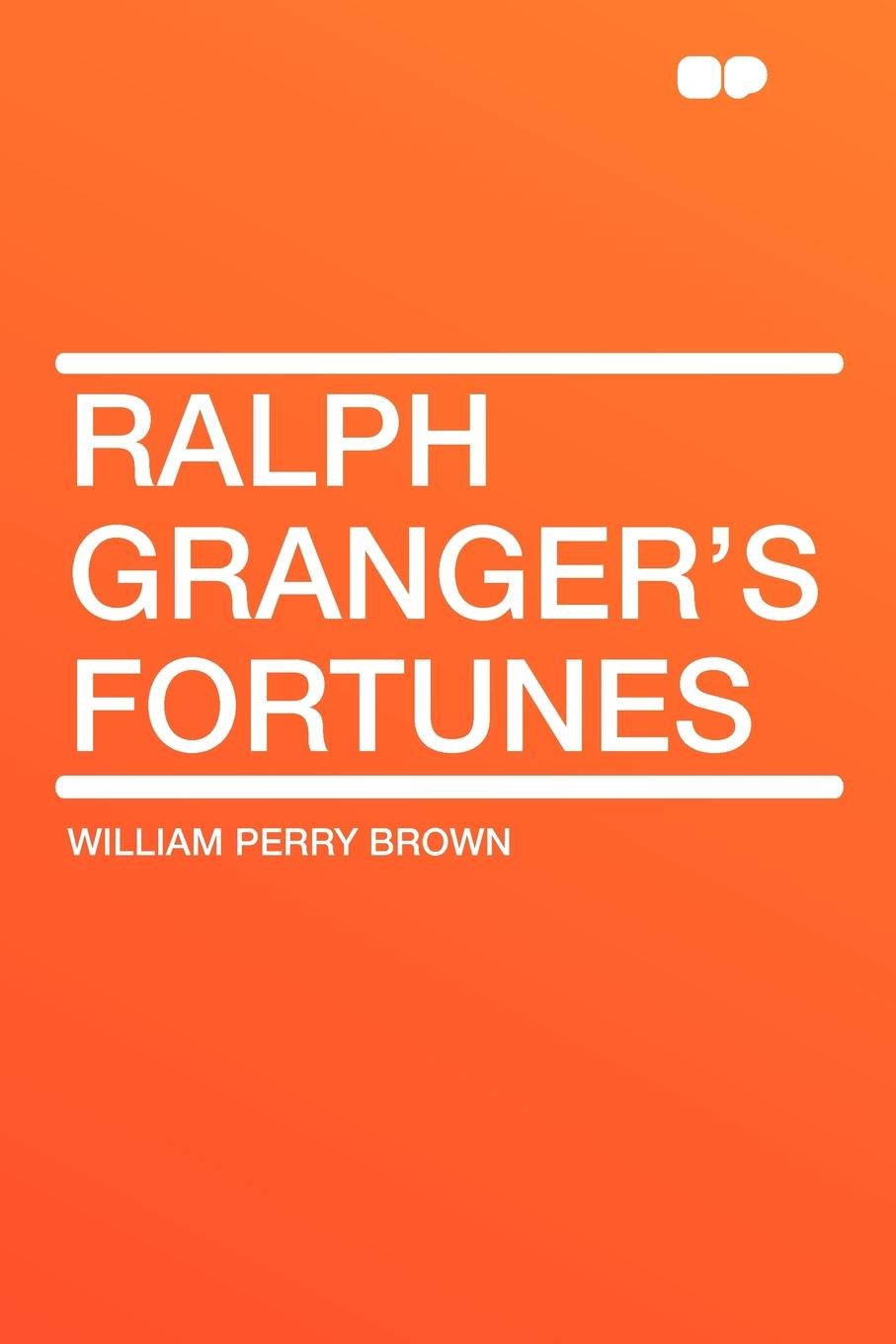 William Perry Brown Ralph Granger's Fortunes все цены
