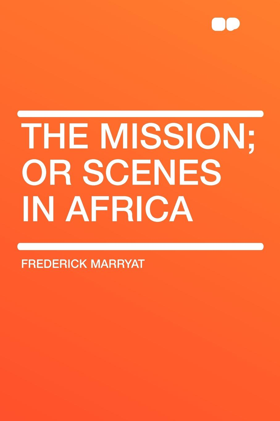 цена Frederick Marryat The Mission; or Scenes in Africa онлайн в 2017 году