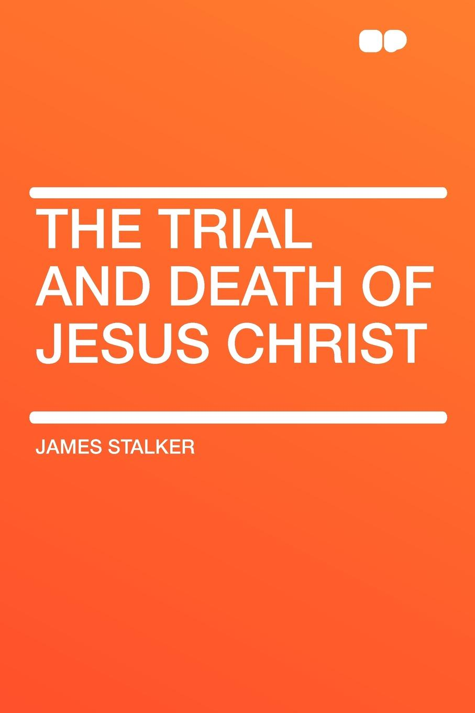 James Stalker The Trial and Death of Jesus Christ