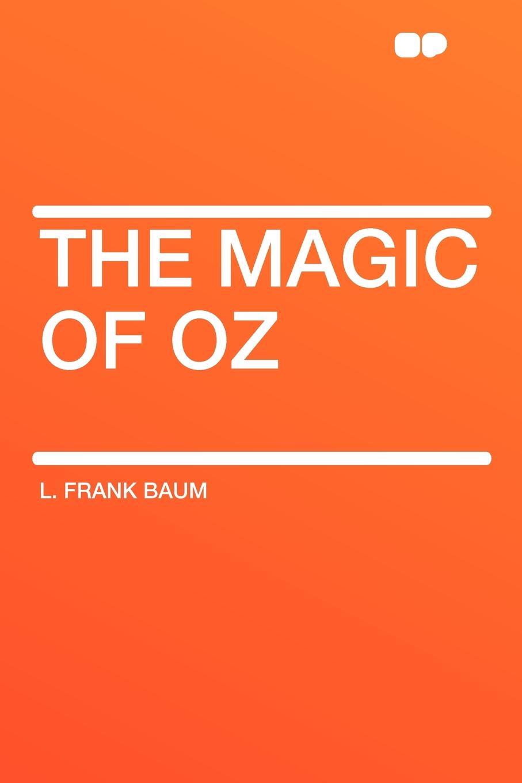 L. Frank Baum The Magic of Oz