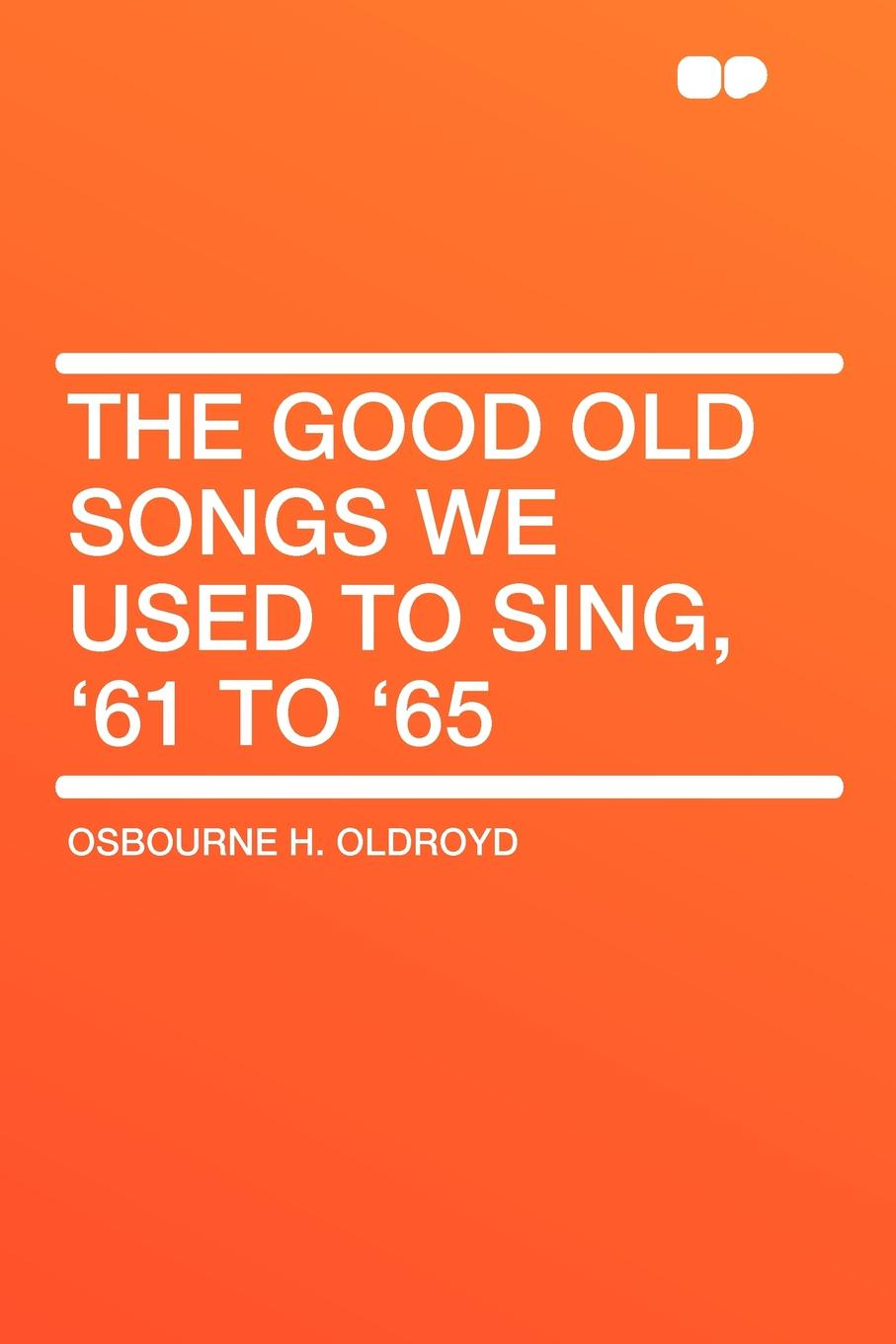Osbourne H. Oldroyd The Good Old Songs We Used to Sing, '61 to '65 beamex pc106 used in good condition