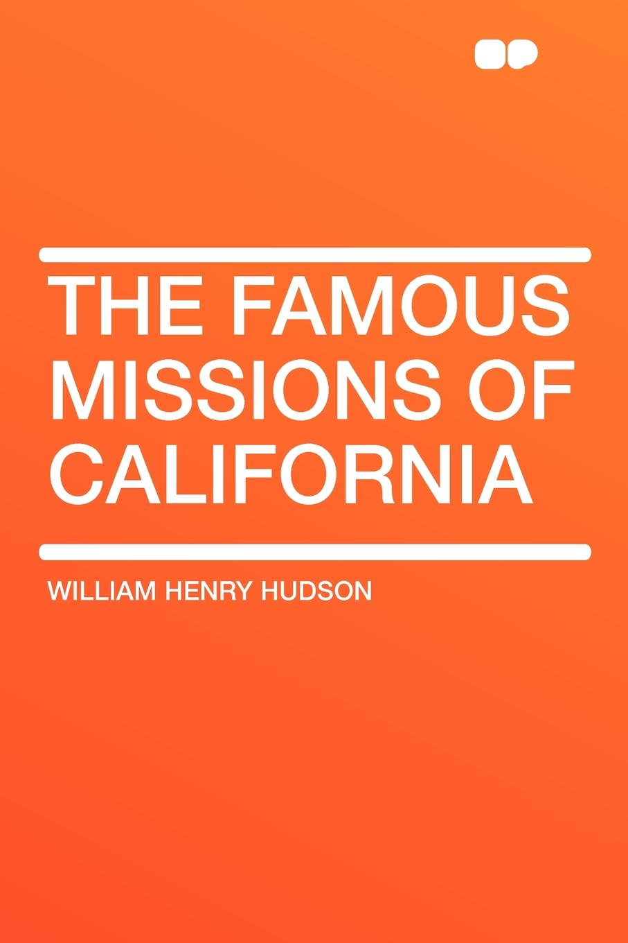 William Henry Hudson The Famous Missions of California henry james roderick hudson