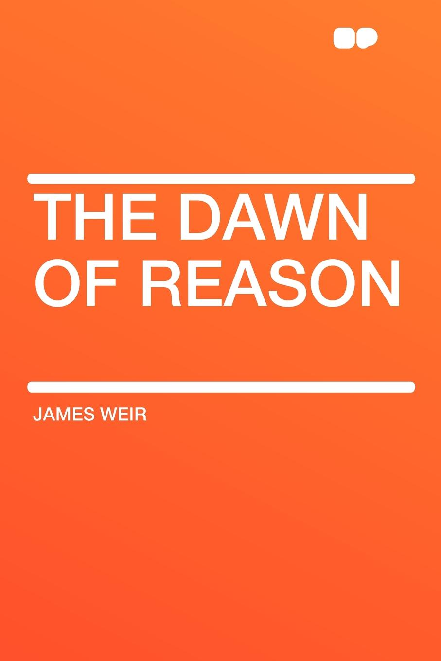 Фото - James Weir The Dawn of Reason dawn bowe the colors of dawn secrets within