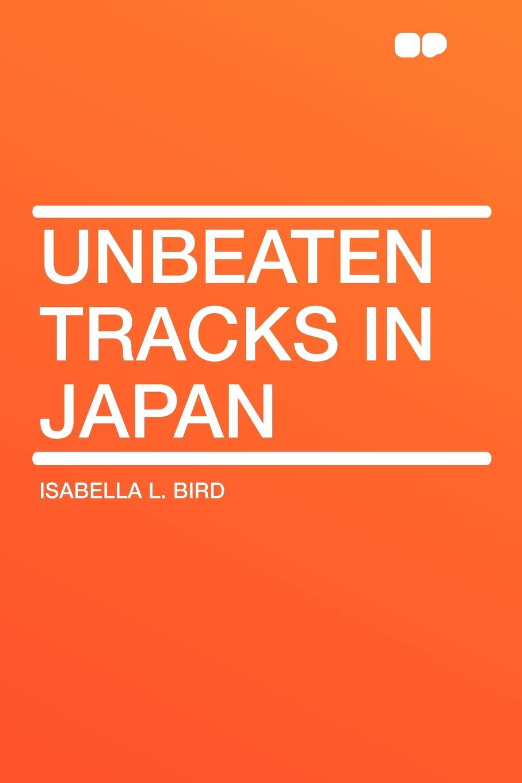 Isabella L. Bird Unbeaten Tracks in Japan