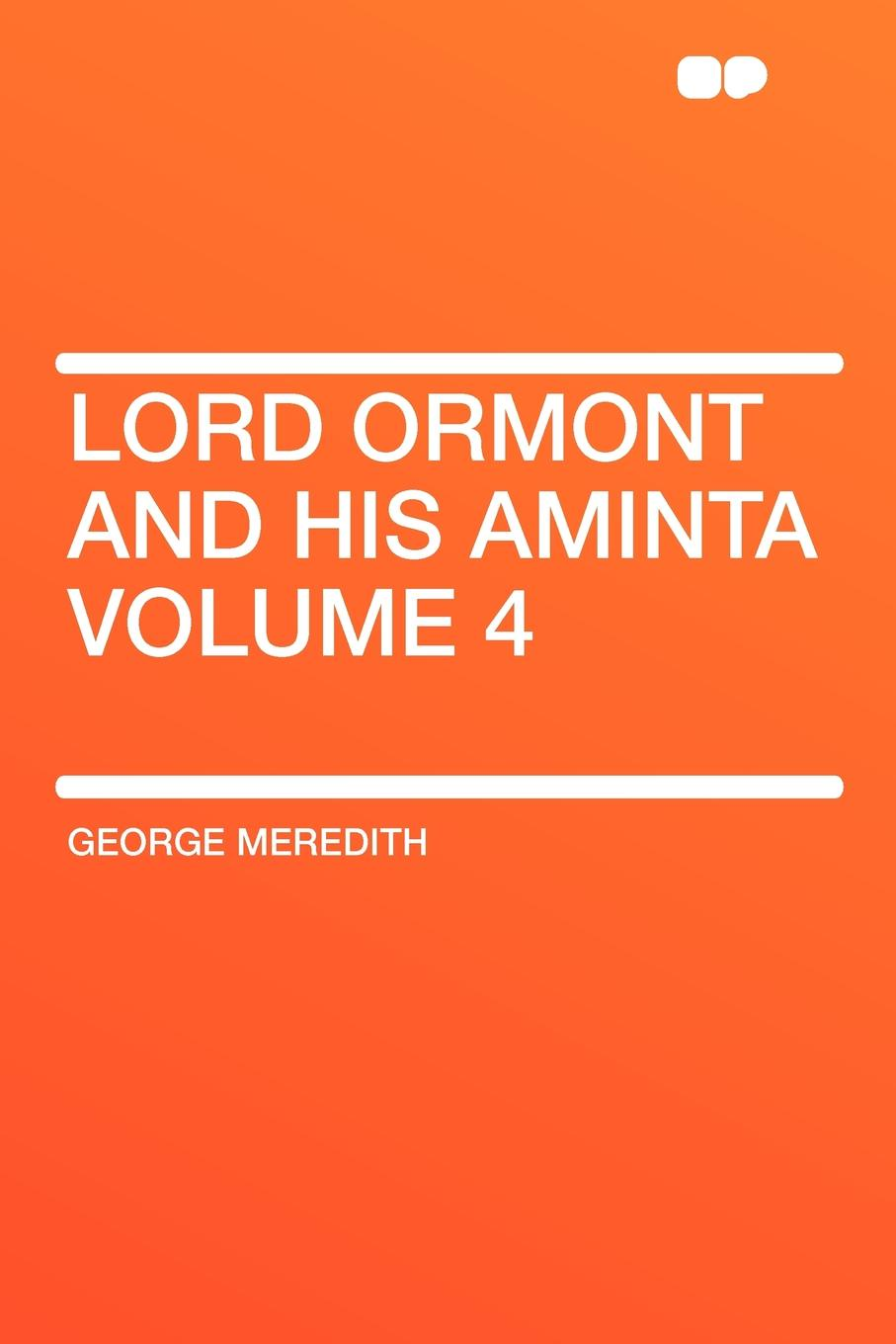 George Meredith Lord Ormont and His Aminta Volume 4 george meredith lord ormont and his aminta complete