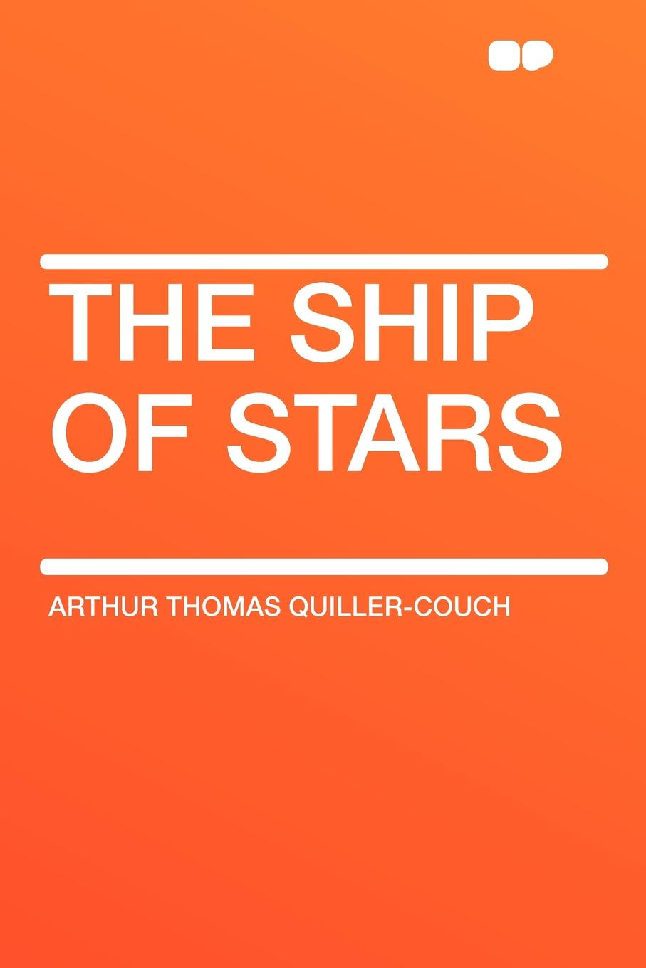 Arthur Thomas Quiller-Couch The Ship of Stars
