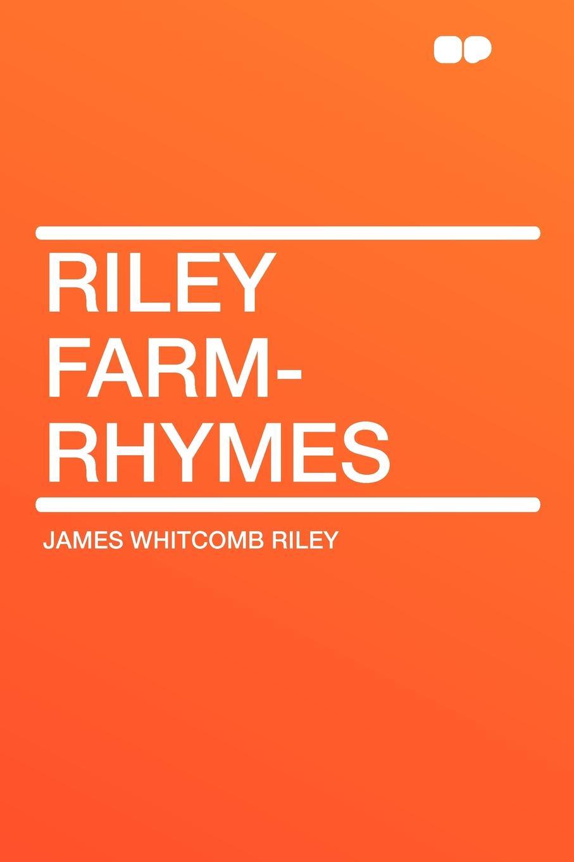 Фото - James Whitcomb Riley Riley Farm-Rhymes james whitcomb riley bill nye nye and riley s wit and humor large print edition