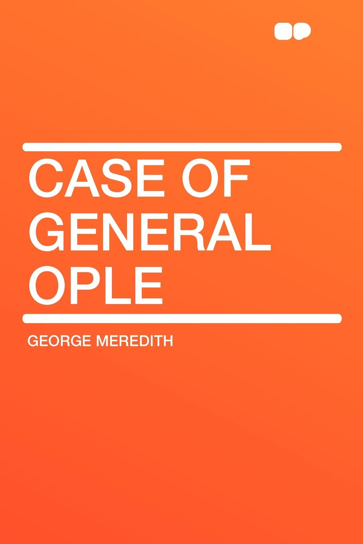 George Meredith Case of General Ople