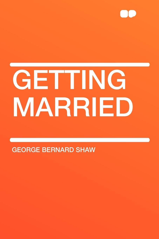 George Bernard Shaw Getting Married getting married