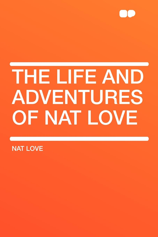 цена Nat Love The Life and Adventures of Nat Love онлайн в 2017 году
