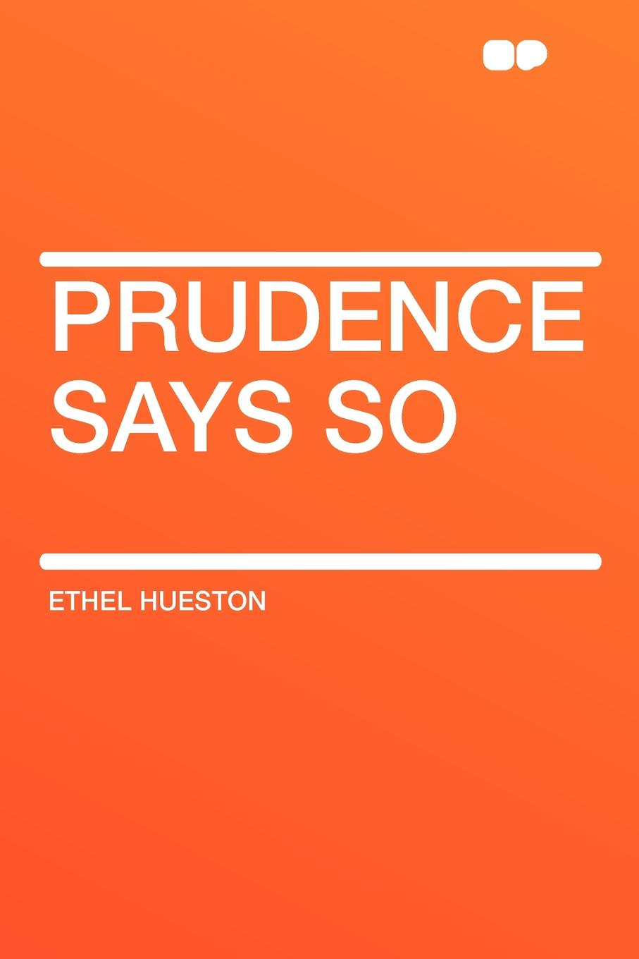 Ethel Hueston Prudence Says So