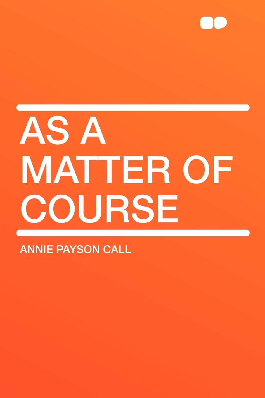 Annie Payson Call As a Matter of Course a matter of honour